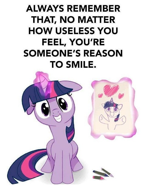 Always remember that no matter how useless you feel you're someone's reason to smile